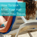 How To Look After Your Hair - Insider Hair Care Tips For Travel